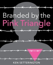 Branded by the Pink Triangle ebook by Ken Setterington