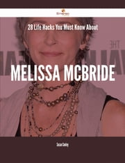 28 Life Hacks You Must Know About Melissa McBride ebook by Susan Conley