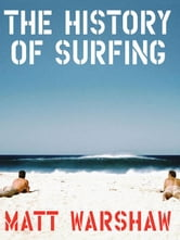 The History of Surfing ebook by Matt Warshaw