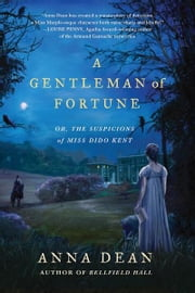 A Gentleman of Fortune - Or, the Suspicions of Miss Dido Kent ebook by Anna Dean