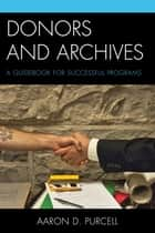 Donors and Archives ebook by Aaron D. Purcell