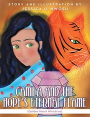 Camila and the Hope's Eternal Flame: (Golden Heart Ministries) ebook by Jessica U. Nwosu