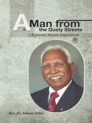 A Man from the Dusty Streets - A Journey beyond Expectations ebook by Rev. Dr. Salatiel Sidhu