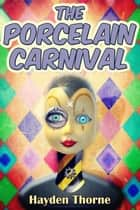 The Porcelain Carnival ebook by Hayden Thorne