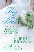 Kiss the Bride ebook by Christie Ridgway, Deirdre Martin, Laura Florand