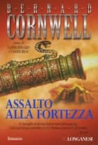 Assalto alla fortezza - Le avventure di Richard Sharpe ebook by Bernard Cornwell