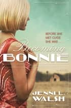 Becoming Bonnie - A Novel ebook by Jenni L. Walsh
