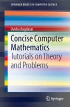Concise Computer Mathematics - Tutorials on Theory and Problems 電子書 by Ovidiu Bagdasar