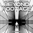 Beyond Footage audiobook by Lee Isserow