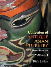 Collection of Antique Asian Puppetry - A Most Ancient Art ebook by Rick Jordan