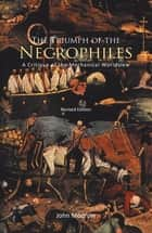 The Triumph of the Necrophiles - A Critique of the Mechanical Worldview (2021 Edition) ebook by John Modrow