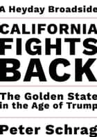 California Fights Back - The Golden State in the Age of Trump ebook by Peter Schrag