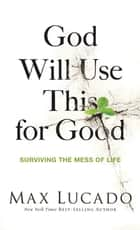 God Will Use This for Good ebook by Max Lucado