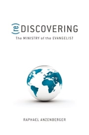 Rediscovering the Ministry of the Evangelist ebook by Raphael Anzenberger