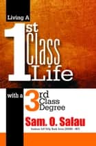 Living A First Class Life ebook by Sam O Salau
