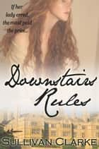 Downstairs Rules ebook by Sullivan Clarke