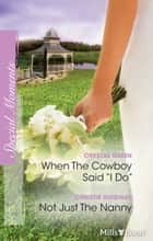 When The Cowboy Said ''i Do''/Not Just The Nanny ebook by Crystal Green, Christie Ridgway