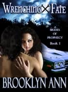 Wrenching Fate - Brides of Prophecy, #1 eBook par Brooklyn Ann