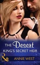 The Desert King's Secret Heir (Mills & Boon Modern) (Secret Heirs of Billionaires, Book 5) 電子書 by Annie West