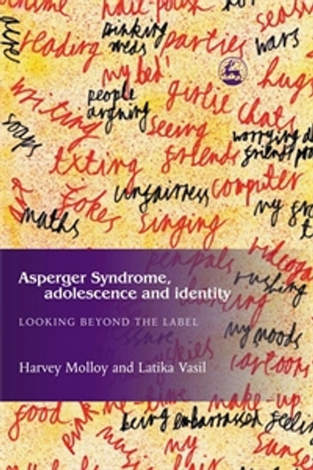 Asperger Syndrome, Adolescence, and Identity - Looking Beyond the Label ebook by Harvey Molloy,Latika Vasil