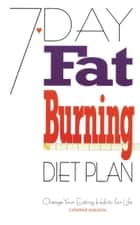7-Day Fat Burning Diet Plan ebook by Catherine Atkinson