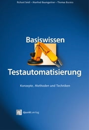 Basiswissen Testautomatisierung - Konzepte, Methoden und Techniken ebook by Richard Seidl, Thomas Bucsics, Manfred Baumgartner