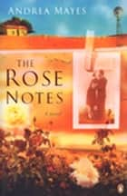 The Rose Notes ebook by Andrea Mayes