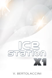 Ice Station X1 2016 ebook by V Bertolaccini