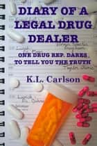 Diary of a Legal Drug Dealer: One Drug Rep. Dares to Tell You the Truth ebook by Kay Carlson