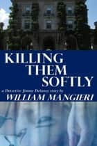 Killing Them Softly ebook by William Mangieri