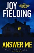 Answer Me - A spine-chilling psychological thriller that will keep you up all night! ebook by Joy Fielding