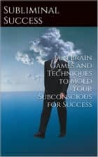 Subliminal Success: Ten Fun Brain Games to Reach Your Brain's Potential ebook by Paul Matthews