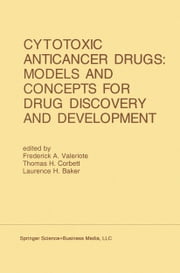 Cytotoxic Anticancer Drugs: Models and Concepts for Drug Discovery and Development - Proceedings of the Twenty-Second Annual Cancer Symposium Detroit, Michigan, USA — April 26–28, 1990 ebook by Frederick A. Valeriote,Thomas H. Corbett,Laurence H. Baker