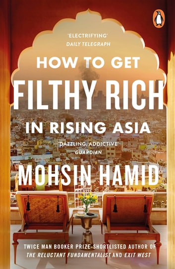 How to Get Filthy Rich In Rising Asia ebook by Mohsin Hamid