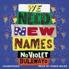 We Need New Names audiobook by NoViolet Bulawayo