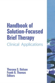 Handbook of Solution-Focused Brief Therapy - Clinical Applications ebook by Thorana S Nelson,Frank N Thomas