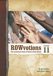 ROWvotions Volume 11 - The devotional book of Rivers of the World ebook by Ben Mathes with Karin Clack