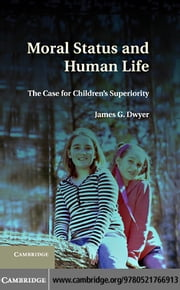 Moral Status and Human Life ebook by Dwyer, James G.