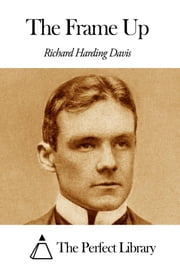 The Frame Up ebook by Richard Harding Davis