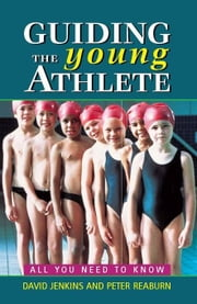 Guiding the Young Athlete: All you need to know ebook by Jenkins, David