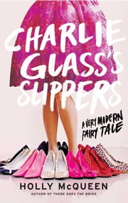 Charlie Glass's Slippers - A Very Modern Fairy Tale ebook by Holly McQueen