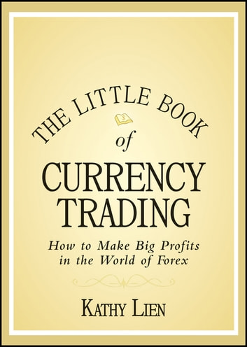 The Little Book of Currency Trading - How to Make Big Profits in the World of Forex ebook by Kathy Lien