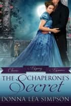 The Chaperone's Secret ebook by Donna Lea Simpson