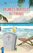 Vacances mortelles au paradis ebook by Juliette Sachs
