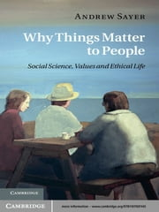Why Things Matter to People - Social Science, Values and Ethical Life ebook by Andrew Sayer
