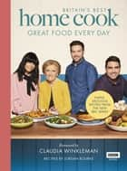 Britain's Best Home Cook - Great Food Every Day: Simple, delicious recipes from the new BBC series ebook by Jordan Bourke, Keo Films, Claudia Winkleman