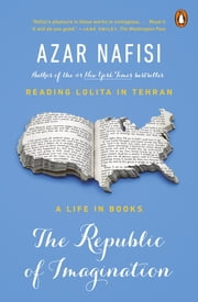 The Republic of Imagination - America in Three Books ebook by Azar Nafisi