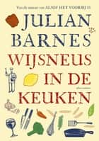 Wijsneus in de keuken ebook by Julian Barnes, Ronald Vlek