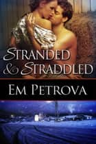 Stranded and Straddled ebook by Em Petrova