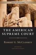 The American Supreme Court, Sixth Edition ebook by Robert G. McCloskey, Sanford Levinson